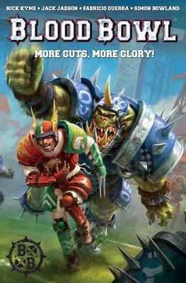 Warhammer: Blood Bowl: More Guts, More Glory! by Fabricio Guerra, Jack Jadson, Nick Kyme, Simon Bowland