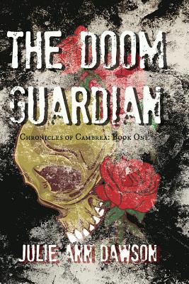 The Doom Guardian: Chronicles of Cambrea: Book One by Julie Ann Dawson