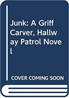 Junk: A Griff Carver, Hallway Patrol Novel by Jim Krieg