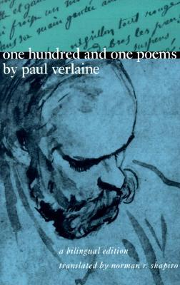 One Hundred and One Poems by Paul Verlaine: A Bilingual Edition by Paul Verlaine, Norman R. Shapiro