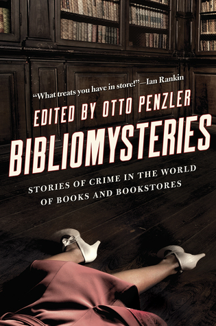Bibliomysteries: Stories of Crime in the World of Books and Bookstores by John Connolly, Anne Perry, Jeffery Deaver, Reed Farrel Coleman, Thomas H. Cook, Otto Penzler, Loren D. Estleman, C.J. Box, Nelson DeMille, Ken Bruen, Max Allan Collins, Laura Lippman