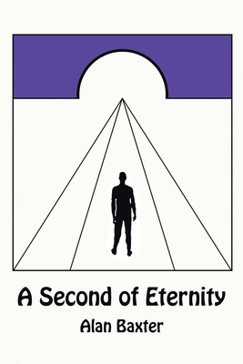 A Second of Eternity by Alan Baxter