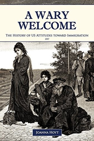 A Wary Welcome: The History of US Attitudes toward Immigration by Joanna Michal Hoyt