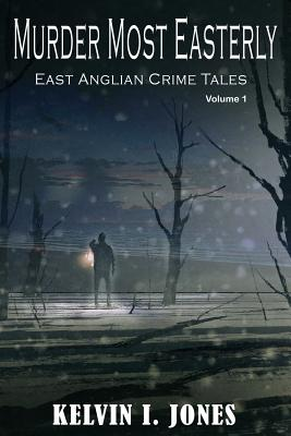 Murder Most Easterly by Kelvin I. Jones