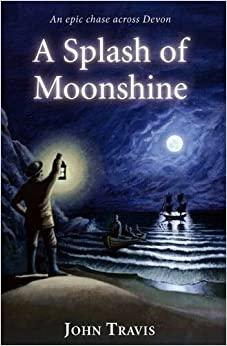A Splash of Moonshine: An Epic Chase Across Devon by John Travis