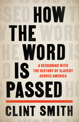 How the Word Is Passed: A Reckoning with the History of Slavery Across America by Clint Smith