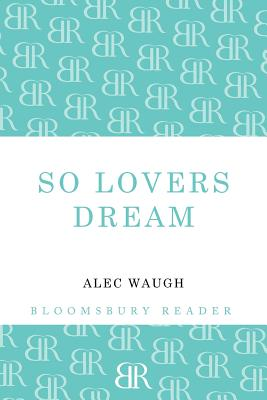 So Lovers Dream by Alec Waugh