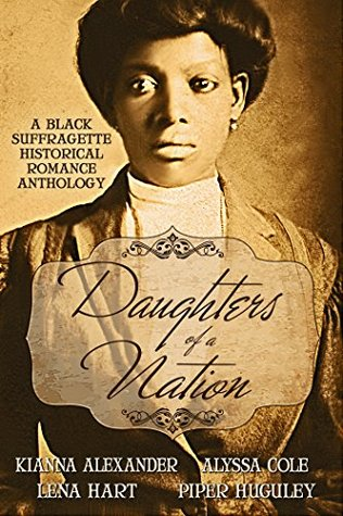Daughters of a Nation: A Black Suffragette Historical Romance Anthology by Kianna Alexander, Alyssa Cole, Lena Hart, Piper Huguley