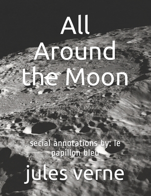 All Around the Moon: secial annotations by: le papillon bleu by Jules Verne
