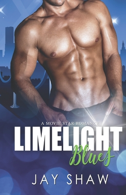 Limelight Blues: A Sexy Hollywood Romance by Jay Shaw