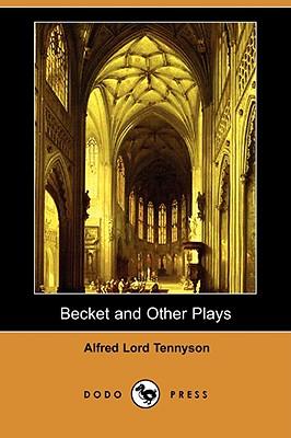Becket and Other Plays (Dodo Press) by Alfred Tennyson