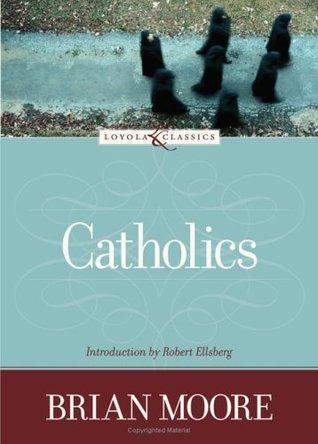 Catholics by Robert Ellsberg, Brian Moore