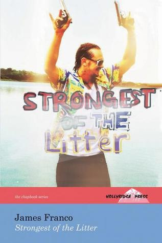 Strongest of the Litter by James Franco