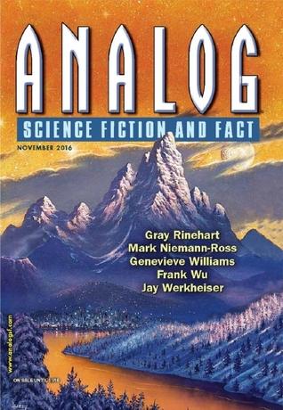Analog Science Fiction and Fact, November 2016 by Garrett Ashley, Mark Niemann-Ross, Jerry Oltion, Gary Rinehart, Genevieve Williams, Jay Werkheiser, Frank Wu, Trevor Quachri