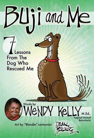 Buji and Me: 7 Lessons from the Dog Who Rescued Me by Wendy Kelly, Dean Young
