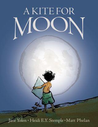 A Kite for Moon by Jane Yolen, Heidi E.Y. Stemple, Matt Phelan