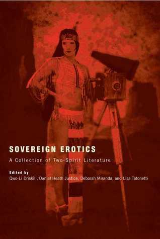 Sovereign Erotics: A Collection of Two-Spirit Literature by Lisa Tatonetti, Daniel Heath Justice, Deborah A. Miranda, Qwo-Li Driskill