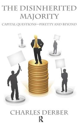 Disinherited Majority: Capital Questions-Piketty and Beyond by Charles Derber