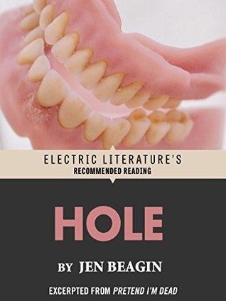 Hole: Excerpted from PRETEND I'M DEAD (Electric Literature's Recommended Reading) by Jen Beagin, Emily Gould
