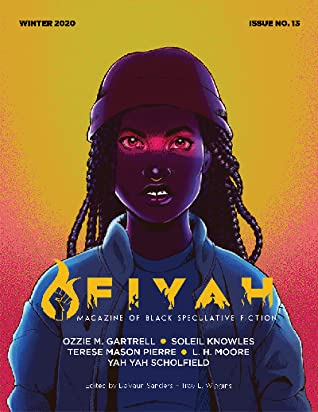 FIYAH Literary Magazine of Black Speculative Fiction, Issue 13 by Yah Yah Scholfield, Ozzie M. Gartrell, L.H. Moore, Terese Mason Pierre, Soleil Knowles