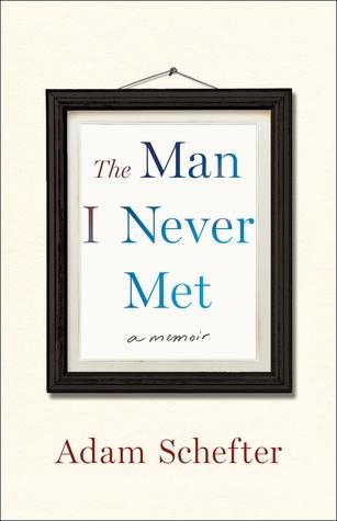 The Man I Never Met: A Memoir by Adam Schefter, Michael Rosenberg