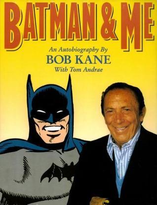 Batman and Me by Tom Andrae, Bob Kane