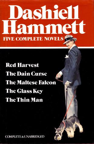 Dashiell Hammett:Five Complete Novels: Red Harvest, The Dain Curse, The Maltese Falcon, The Glass Key, and The Thin Man by Dashiell Hammett