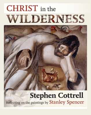 Christ in the Wilderness: Reflecting on the Paintings by Stanley Spencer by Stephen Cottrell