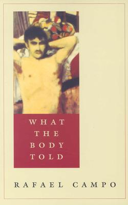What the Body Told by Rafael Campo