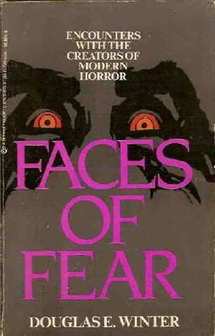 Faces Of Fear: Encounters With the Creators of Modern Horror by Douglas E. Winter