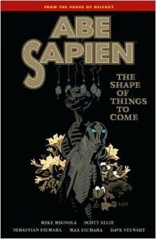 Abe Sapien, Vol. 4: The Shape of Things to Come by Mike Mignola, Scott Allie, Sebastian Fiumara, Max Fiumara