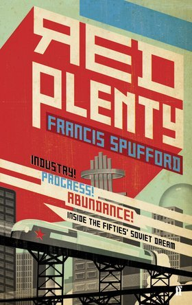 Red Plenty: Inside the Fifties' Soviet Dream by Francis Spufford