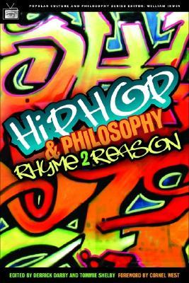 Hip-Hop and Philosophy: Rhyme 2 Reason by Cornel West, Tommie Shelby, Derrick Darby