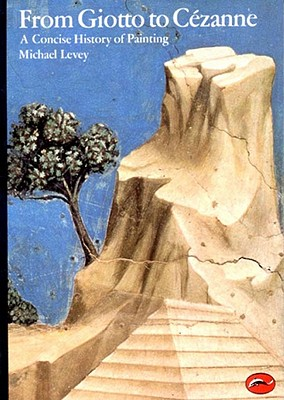 From Giotto to Cezanne: A Concise History of Painting by Michael Levey