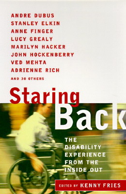 Staring Back: The Disability Experience from the Inside Out by Eli Clare, Kenny Fries