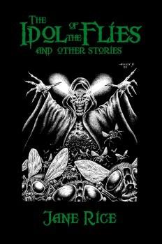 The Idol of the Flies by Jane Dixon Rice, Allen Koszowski, Jim Rockhill, Stefan R. Dziemianowicz