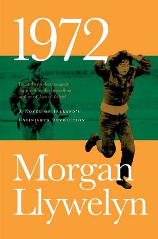 1972: A Novel of Ireland's Unfinished Revolution by Morgan Llywelyn