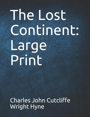 The Lost Continent: Large Print by Charles John Cutcliffe Wright Hyne