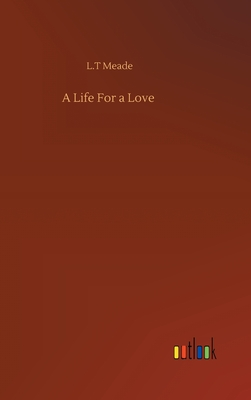 A Life For a Love by L. T. Meade