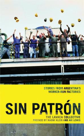 Sin Patrón: Stories from Argentina's Worker-Run Factories by Naomi Klein, Katherine Kohlstedt, Lavaca Collective, Avi Lewis