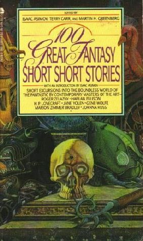100 Great Fantasy Short Short Stories by Martin Harry Greenberg, Janet Fox, Isaac Asimov, Terry Carr