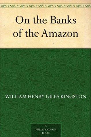 On the Banks of the Amazon by W.H.C. Groome, W.H.G. Kingston