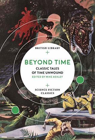 Beyond Time: Classic Tales of Time Unwound (British Library Science Fiction Classics) by Mike Ashley