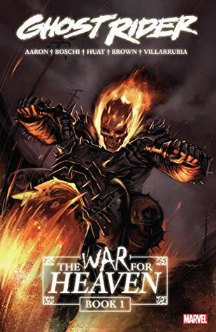 Ghost Rider: The War for Heaven Book 1 by Tan Eng Huat, Jason Aaron, Stuart Moore, Mark Robinson, Ben Oliver, Roland Boschi, Simon Spurrier, Marko Djurdjevic