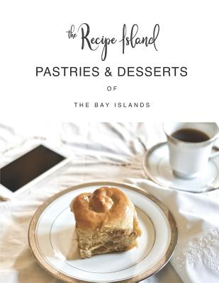 Pastries & Desserts of the Bay Islands by Joni Galindo