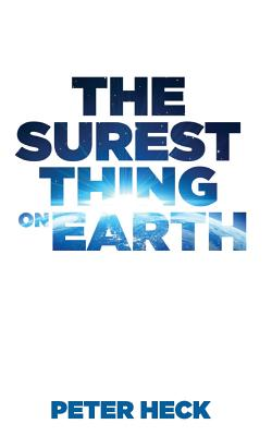 The Surest Thing on Earth by Peter Heck