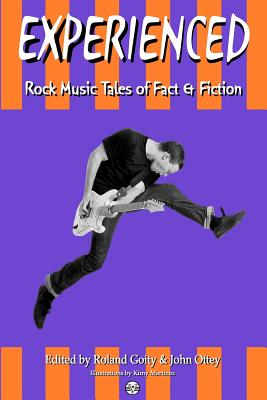 Experienced: Rock Music Tales of Fact and Fiction by Roland Goity