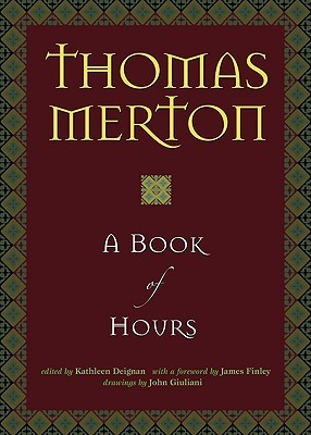 A Book of Hours by Thomas Merton, Kathleen Deignan, John Giuliani