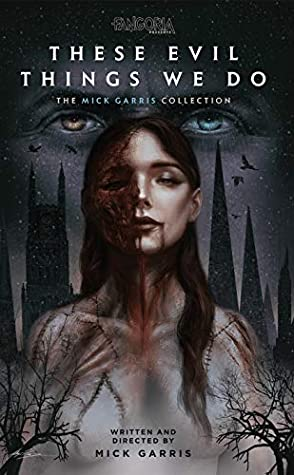 These Evil Things We Do: The Mick Garris Collection by Mick Garris