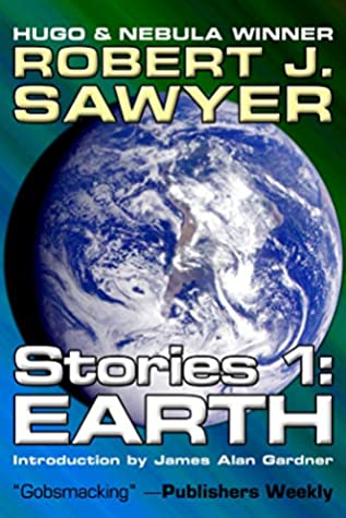 Earth (Complete Short Fiction Book 1) by Robert J. Sawyer